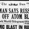 Ngày 23/9/1949, trong một tuyên bố bất ngờ, với những câu chữ được chọn lựa kỹ lưỡng, Tổng thống Mỹ Harry S.Truman thông báo cho dân chúng về việc Liên Xô đã bí mật thử nghiệm một vũ khí hạt nhân vài tuần trước đó.