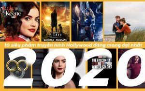 Danh sách 10 siêu phẩm truyền hình Hollywood đáng mong đợi nhất trong năm 2020