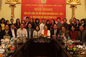 Công đoàn Công Thương Việt Nam- Tiên phong trong hoạt động đối ngoại