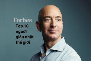 Top 10 tỷ phú giàu nhất thế giới vừa được Forbes vinh danh