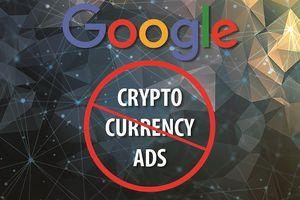 Google sẽ chặn tất cả quảng cáo liên quan tới tiền mã hóa