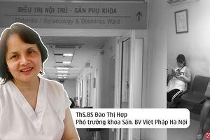 Bác sĩ sản phụ khoa BV Việt Pháp Hà Nội: Cần hiểu đúng về sinh con 'thuận tự nhiên'