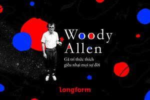 Woody Allen - gã trí thức thích giễu nhại mọi sự đời