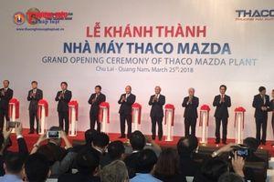 Khánh thành Nhà máy sản xuất ô tô Thaco Mazda tại Quảng Nam