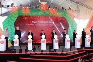 Khởi công xây dựng Thành phố giáo dục quốc tế đầu tiên tại Việt Nam