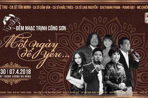 Đêm nhạc Trịnh Công Sơn 'Một ngày để yêu...'