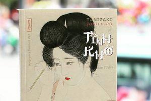 'Tình khờ'- tiểu thuyết quan trọng đầu tiên của tác gia nổi tiếng Tanizaki Junichiro