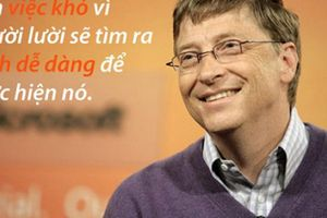 15 câu nói truyền cảm hứng của tỷ phú Bill Gates, nhất định không được bỏ qua