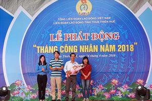 LĐLĐ tỉnh Thừa Thiên-Huế phát động Tháng Công nhân năm 2018