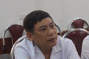 Giám đốc BV Hà Đông trần tình gì về sự cố bệnh nhân tử vong sau phẫu thuật tay?