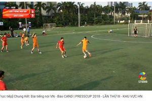Tường thuật chung kết Press Cup 2018 khu vực Hà Nội: Đài TNVN - Báo Công an Nhân dân