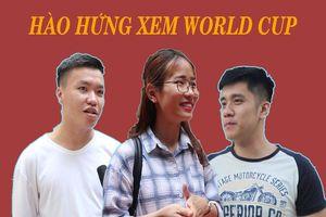Fan Việt Nam nóng lòng chờ World Cup khai mạc