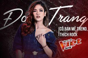 Đoan Trang: Cô nàng mê Trend, thích Rock - 'Suýt bỏ thi' vì sợ The Voice mất hay!