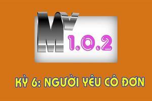MV 1.0.2 - Kỳ 6: Người yêu cô đơn