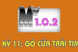 MV 1.0.2 - Kỳ 11: Gõ cửa trái tim