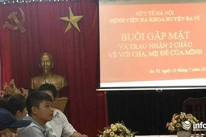 Vụ trao nhầm con cách đây 6 năm tại Hà Nội: Hai gia đình chính thức trao nhận con
