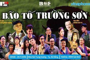 Đà Nẵng: Tổ chức vở diễn 'Bão tố Trường Sơn' tại nhà hát Trương Vương