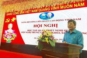 Đảng bộ Tổng LĐLĐVN tổ chức Hội nghị học tập, quán triệt Nghị quyết TƯ 7 khóa XII của Đảng