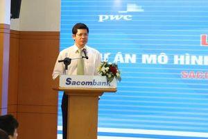 Sacombank cận kề Basel II với dự án Mô hình lượng hóa rủi ro tín dụng