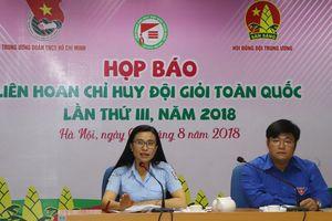 263 đại biểu tham gia Liên hoan Chỉ huy Đội giỏi toàn quốc 2018