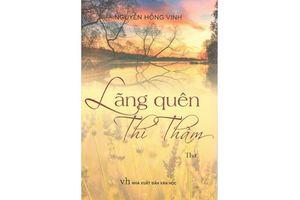 Vài cảm nghĩ về tập thơ 'Lãng quên thì thầm' của Nguyễn Hồng Vinh