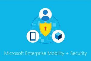 Microsoft Enterprise Mobility + Security: Lựa chọn vàng cho giải pháp CNTT doanh nghiệp