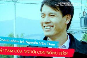 Doanh nhân Nguyễn Văn Thao – Cái tâm của người con Đồng Tiến, Lục Nam, Bắc Giang