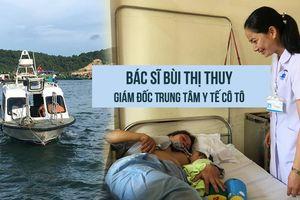 Nữ bác sĩ rời đất liền vì nỗi ám ảnh và tiếng gọi ở huyện đảo Cô Tô
