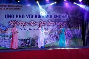 Quảng Nam: Tổ chức chiến dịch văn nghệ truyền thông về biến đổi khí hậu