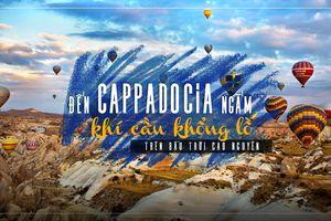 Đến Cappadocia ngắm khí cầu khổng lồ trên bầu trời cao nguyên