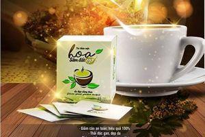 Thu hồi sản phẩm trà giảm cân Hoa Sâm Đất vì có chứa chất cấm tạo cảm giác no và không thèm ăn