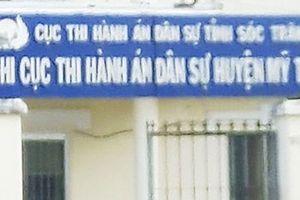 Hàng loạt cán bộ thi hành án ở Sóc Trăng 'dính chàm'