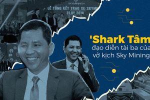 'Shark Tâm' - đạo diễn tài ba của vở kịch Sky Mining