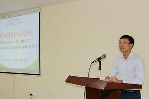 Khai giảng Lớp đào tạo, bồi dưỡng lãnh đạo cấp Phòng khóa VII