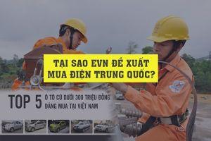Kinh doanh hôm nay: Tại sao EVN đề xuất mua điện từ Trung Quốc, bật mí kinh nghiệm mua ô tô cũ dưới 300 triệu