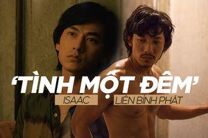 'Song Lang' đích thị là 'tình một đêm' của Isaac và Liên Bỉnh Phát!