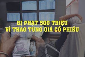 Kinh doanh hôm nay: Người đàn ông bị phạt nửa tỷ vì thao túng giá cổ phiếu, Xếp núi tiền để mua 1 con gà ở Venezuela