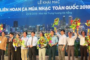 Khai mạc Liên hoan ca múa nhạc toàn quốc 2018 đợt 2 tại Đà Nẵng