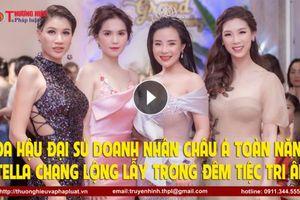 Hoa hậu Đại sứ Doanh nhân Toàn Năng Châu Á 2018 Stella Chang lộng lẫy trong đêm tiệc tri ân