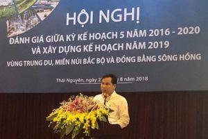 Đánh giá giữa kỳ KTXH 2016 - 2020 vùng Trung du Miền núi phía Bắc và Đồng bằng sông Hồng