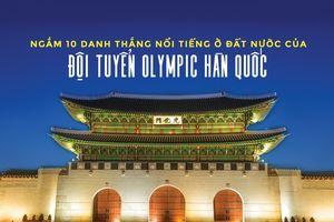 10 danh thắng nổi tiếng ở quê hương của đội tuyển Olympic Hàn Quốc