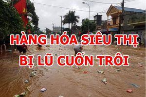 Hàng hóa trong siêu thị ở Sơn La bị lũ cuốn trôi, người dân lao ra vớt