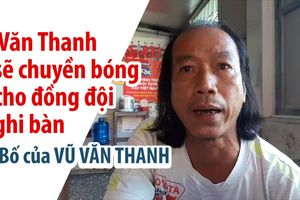 Bố mẹ Văn Thanh 'chỉ đạo' con trai kiến tạo cho đồng đội ghi bàn