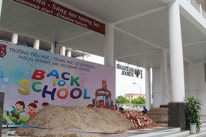 Vụ đổ gạch cát vào trường Pascal trước khai giảng: Mâu thuẫn làm ăn!