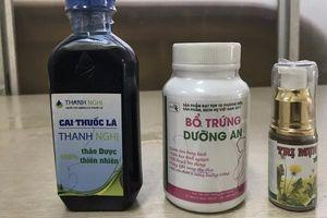 Cận cảnh gần 1.600 sản phẩm đông dược không rõ nguồn gốc