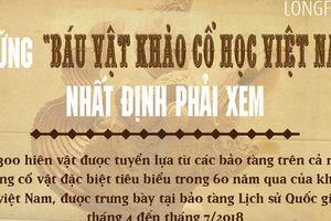 Longform: Những 'Báu vật khảo cổ học Việt Nam' nhất định phải xem