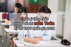 4 lưu ý then chốt về đề thi THPT Quốc gia môn Toán 2018 thí sinh phải nắm để đạt điểm cao