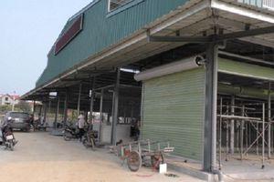Hải Dương: UBND xã 'ép' tiểu thương bỏ chợ cũ, chợ mới xây xong vẫn không có phép