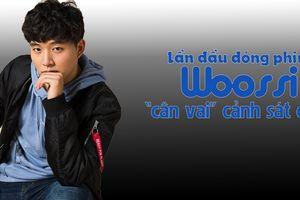 Lần đầu tham gia đóng phim Woossi đã 'cân' vai diễn cảnh sát chìm 'nặng ký'