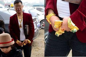 'Thú chơi ngông' đeo cả trăm cây vàng trên người của đại gia Việt